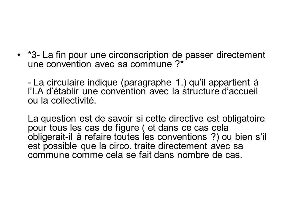 *3- La fin pour une circonscription de passer directement une convention avec sa commune * - La circulaire indique (paragraphe 1.) qu'il appartient à l'I.A d'établir une convention avec la structure d'accueil ou la collectivité.