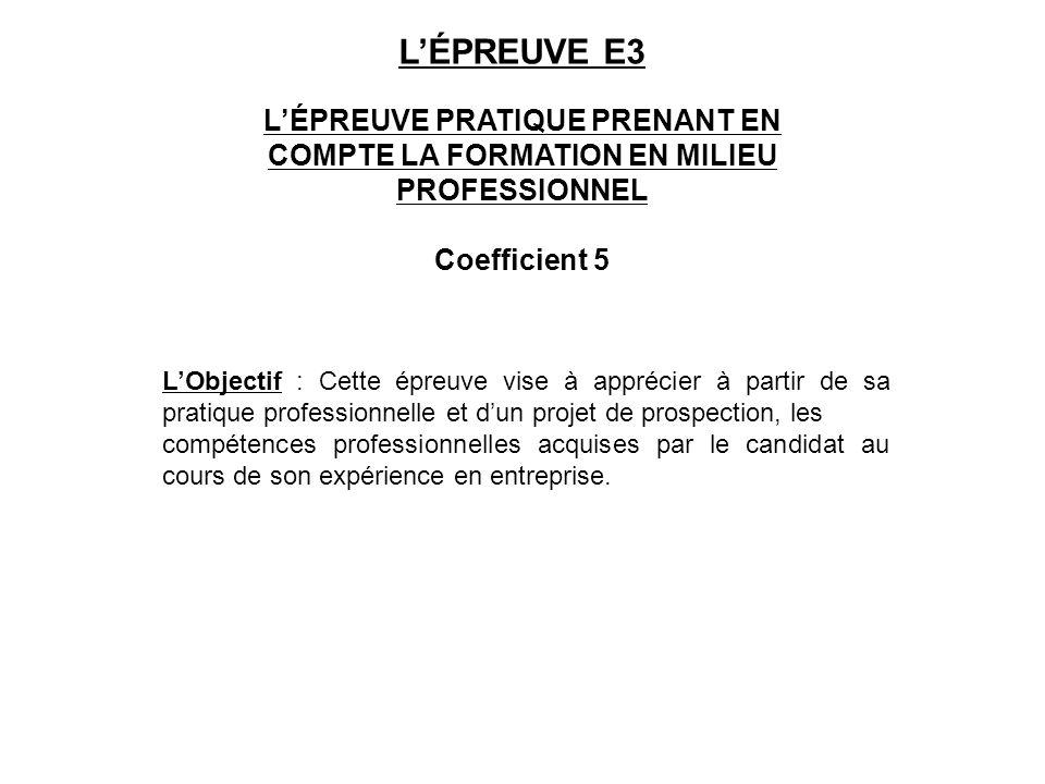L'ÉPREUVE E3 L'ÉPREUVE PRATIQUE PRENANT EN COMPTE LA FORMATION EN MILIEU PROFESSIONNEL. Coefficient 5.