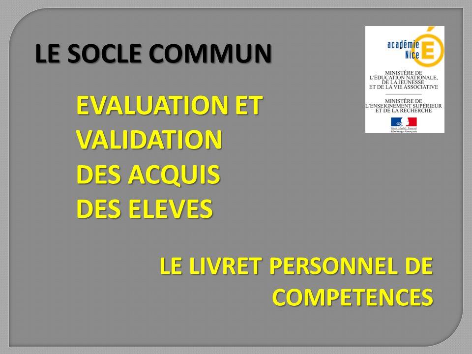 LE SOCLE COMMUN EVALUATION ET VALIDATION DES ACQUIS DES ELEVES