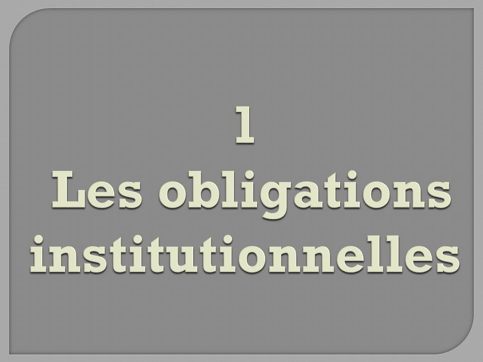 1 Les obligations institutionnelles