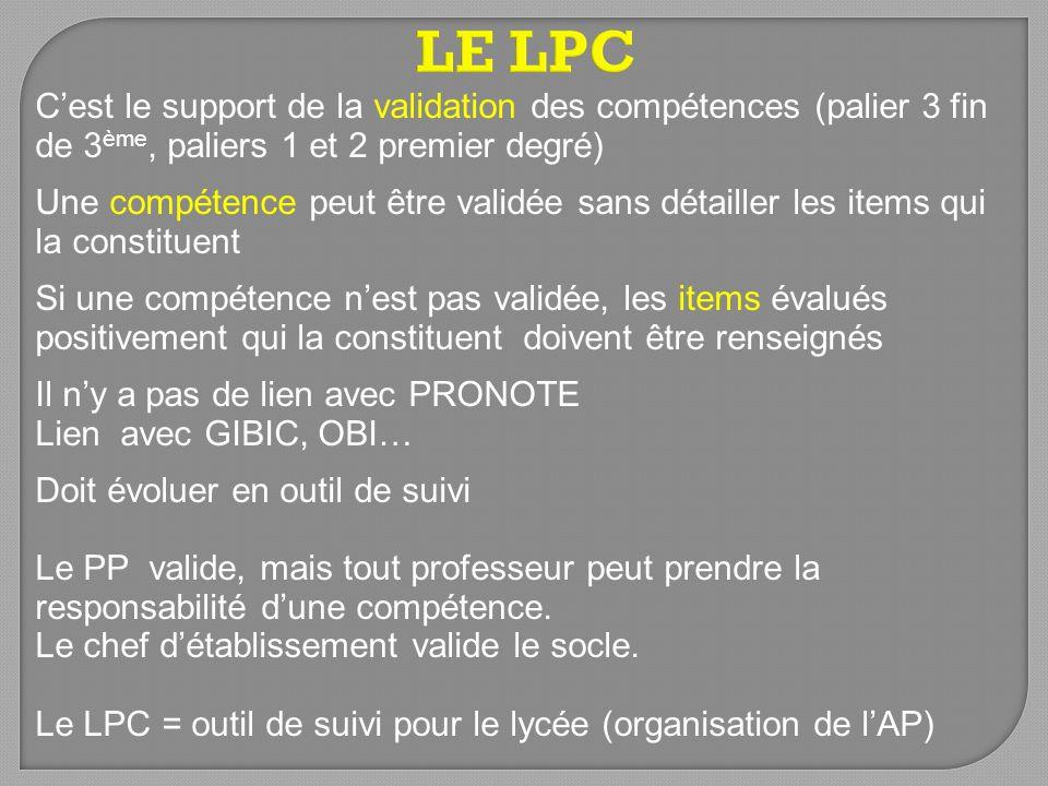 LE LPC C'est le support de la validation des compétences (palier 3 fin de 3ème, paliers 1 et 2 premier degré)