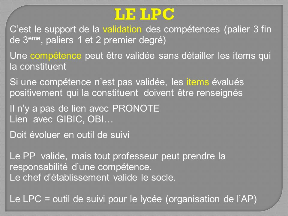 LE LPCC'est le support de la validation des compétences (palier 3 fin de 3ème, paliers 1 et 2 premier degré)
