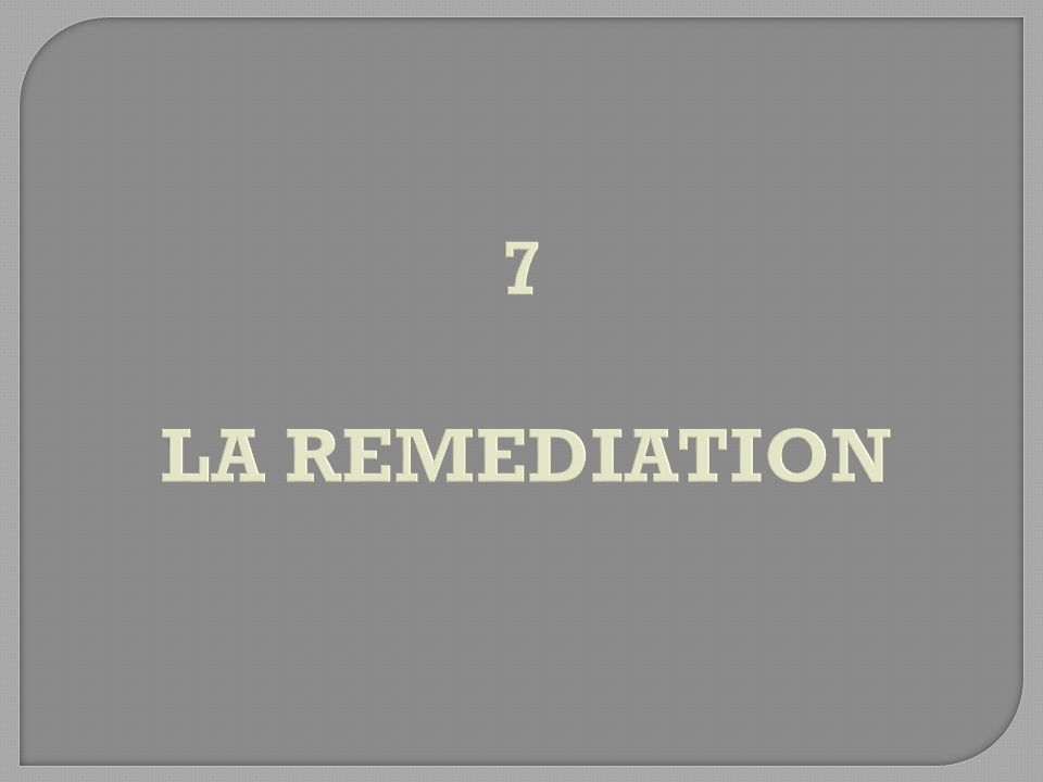 7 LA REMEDIATION