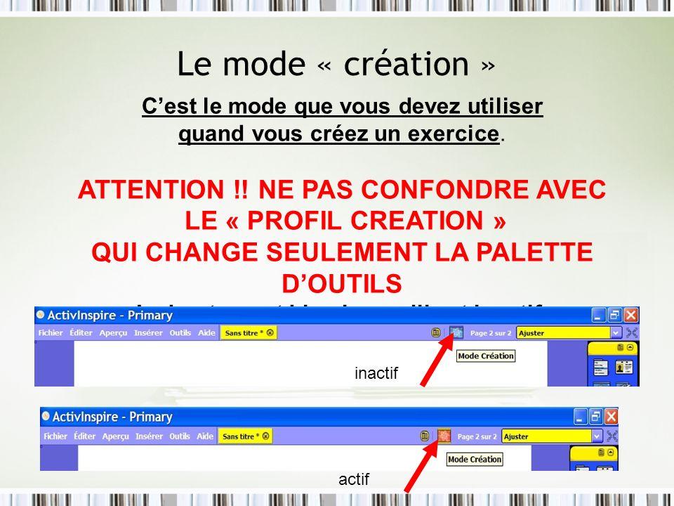 Le mode « création » ATTENTION !! NE PAS CONFONDRE AVEC