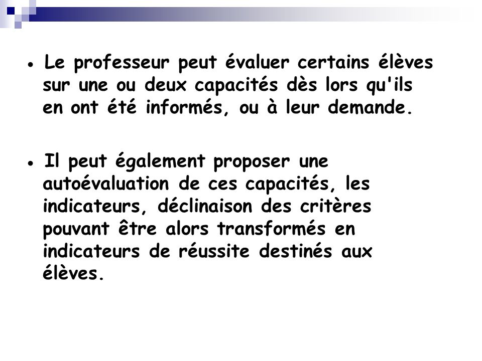● Le professeur peut évaluer certains élèves sur une ou deux capacités dès lors qu ils en ont été informés, ou à leur demande.
