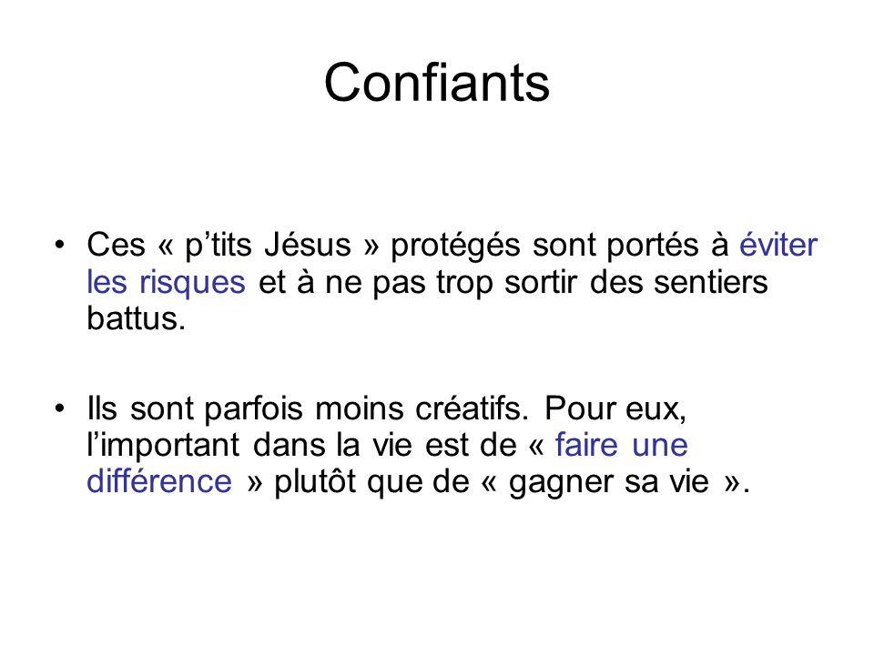 Confiants Ces « p'tits Jésus » protégés sont portés à éviter les risques et à ne pas trop sortir des sentiers battus.