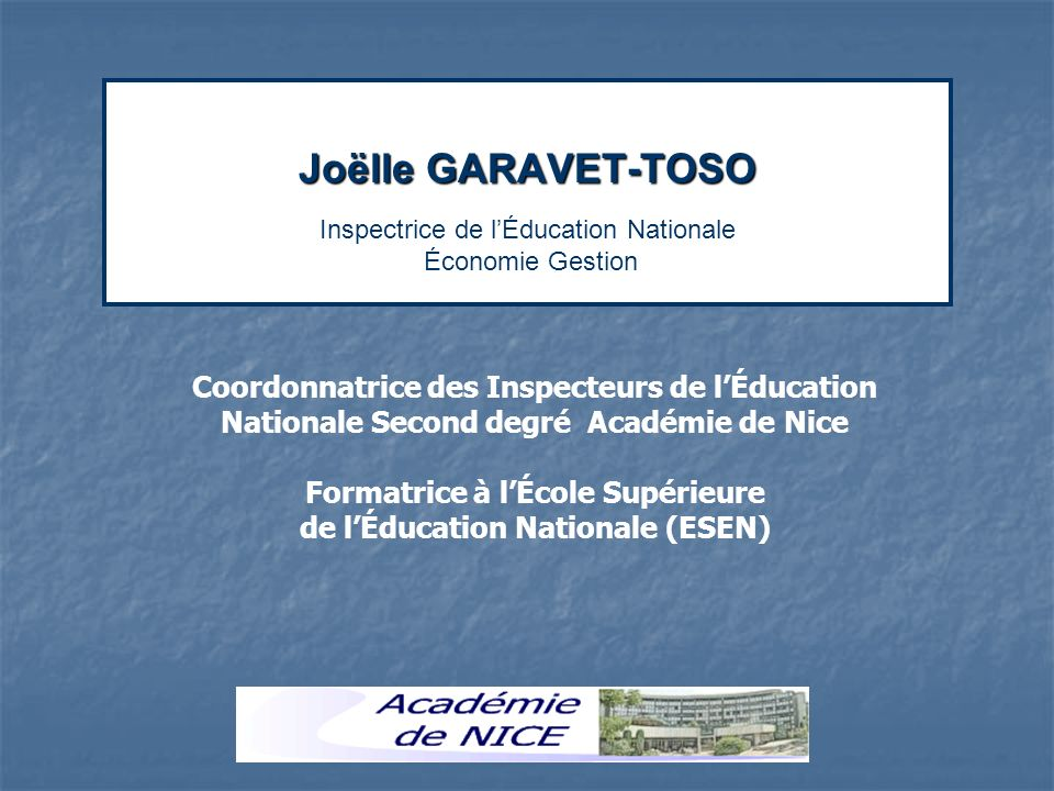 Joëlle GARAVET-TOSO Inspectrice de l'Éducation Nationale Économie Gestion