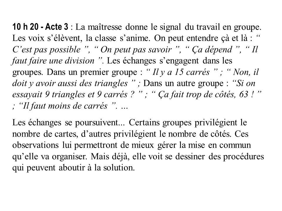 10 h 20 - Acte 3 : La maîtresse donne le signal du travail en groupe