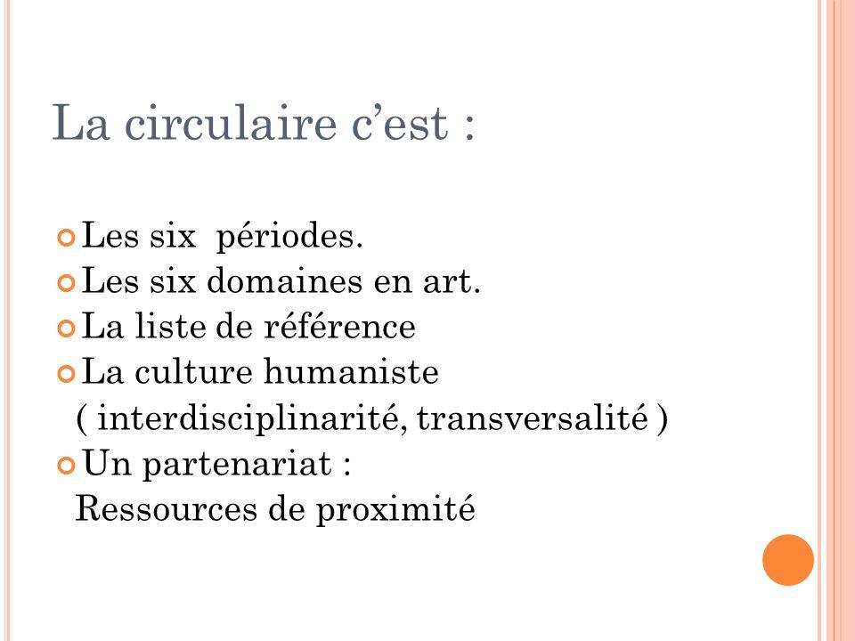 La circulaire c'est : Les six périodes. Les six domaines en art.