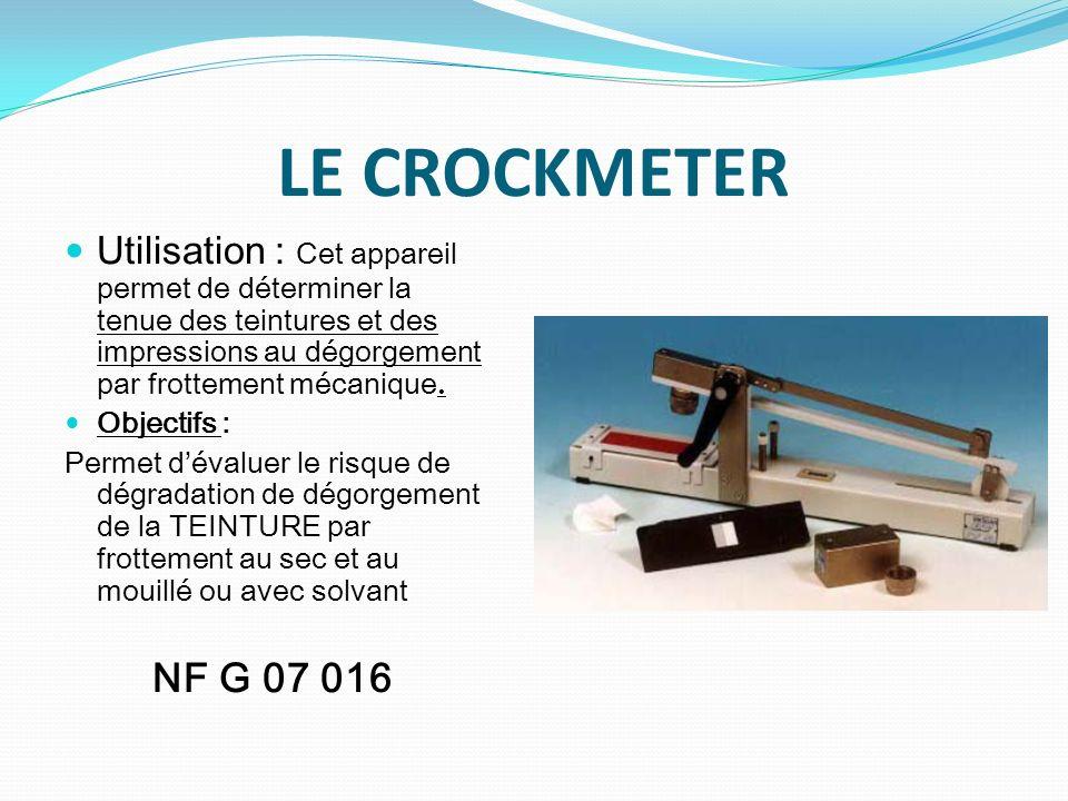 LE CROCKMETER Utilisation : Cet appareil permet de déterminer la tenue des teintures et des impressions au dégorgement par frottement mécanique.