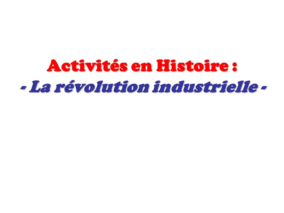 Activités en Histoire : - La révolution industrielle -