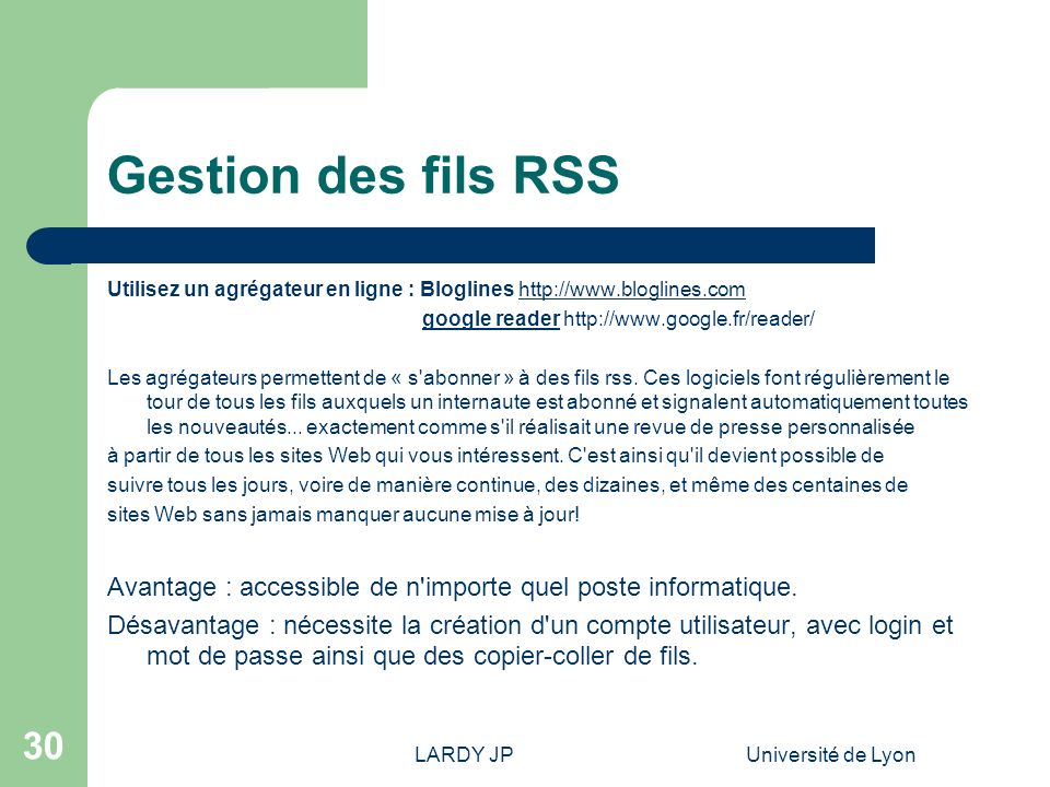 Gestion des fils RSS Utilisez un agrégateur en ligne : Bloglines http://www.bloglines.com. google reader http://www.google.fr/reader/
