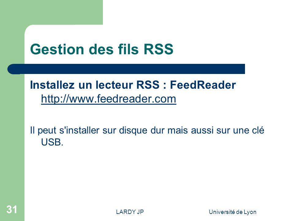Gestion des fils RSS Installez un lecteur RSS : FeedReader http://www.feedreader.com. Il peut s installer sur disque dur mais aussi sur une clé USB.