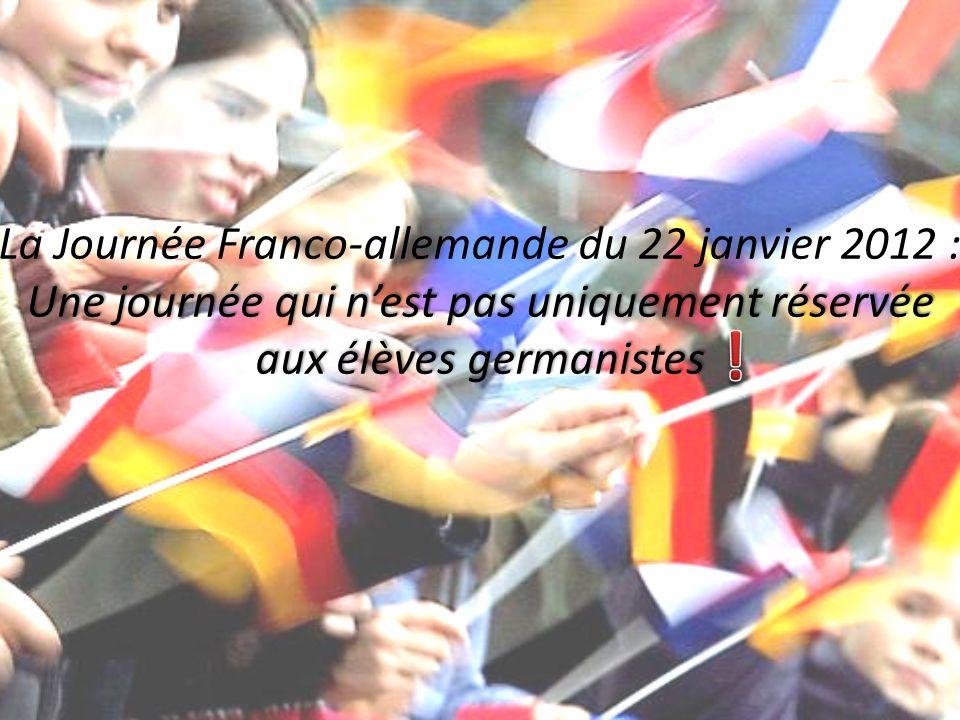 La Journée Franco-allemande du 22 janvier 2012 : Une journée qui n'est pas uniquement réservée aux élèves germanistes