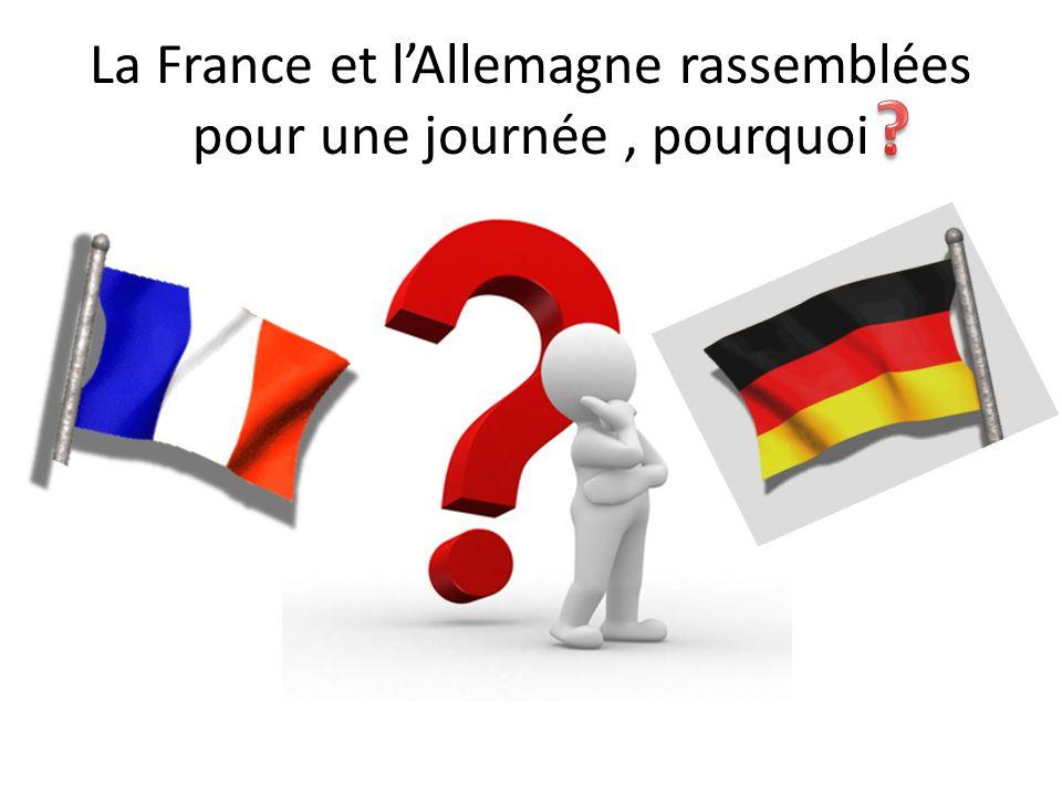 La France et l'Allemagne rassemblées pour une journée , pourquoi
