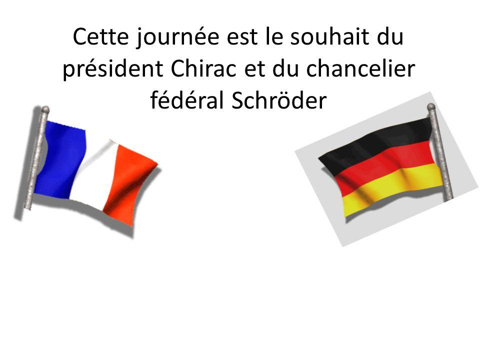 Cette journée est le souhait du président Chirac et du chancelier fédéral Schröder