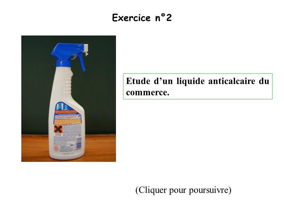 Exercice n°2 Etude d'un liquide anticalcaire du commerce. (Cliquer pour poursuivre)