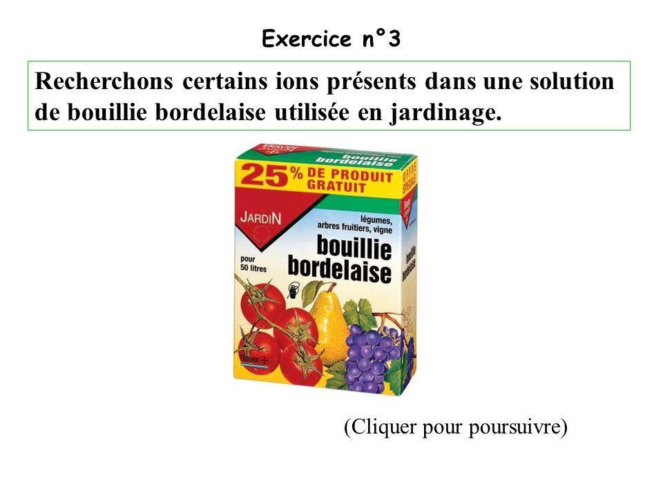 Exercice n°3 Recherchons certains ions présents dans une solution de bouillie bordelaise utilisée en jardinage.