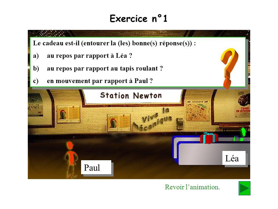 Exercice n°1 Le cadeau est-il (entourer la (les) bonne(s) réponse(s)) : au repos par rapport à Léa
