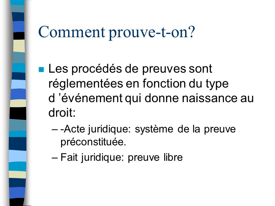 Comment prouve-t-on Les procédés de preuves sont réglementées en fonction du type d 'événement qui donne naissance au droit: