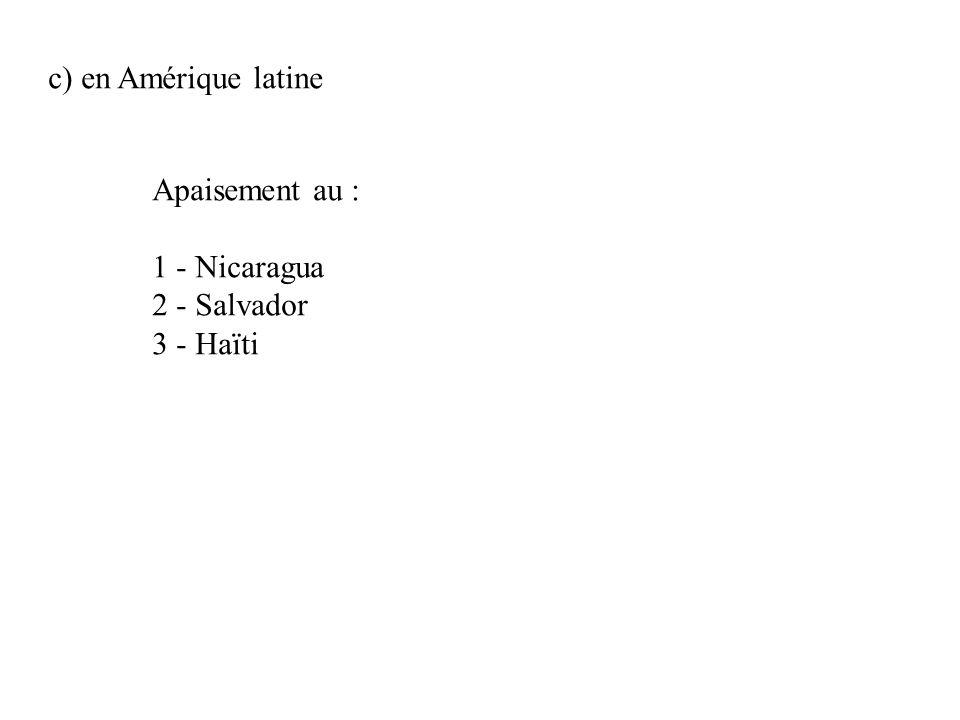 c) en Amérique latine Apaisement au : 1 - Nicaragua 2 - Salvador 3 - Haïti