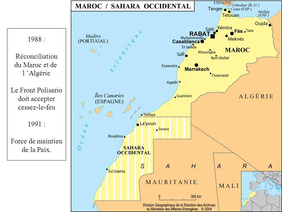 1988 : Réconciliation. du Maroc et de. l 'Algérie. Le Front Polisario. doit accepter. cessez-le-feu.