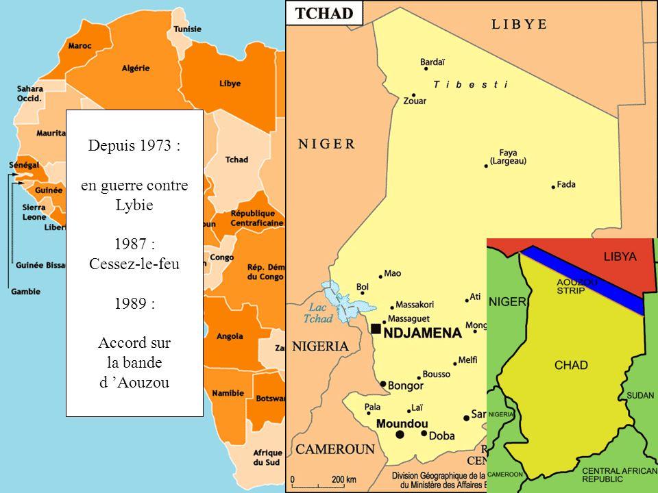 Depuis 1973 : en guerre contre Lybie 1987 : Cessez-le-feu 1989 : Accord sur la bande d 'Aouzou