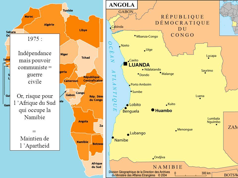 1975 : Indépendance. mais pouvoir. communiste = guerre. civile. Or, risque pour. l 'Afrique du Sud.
