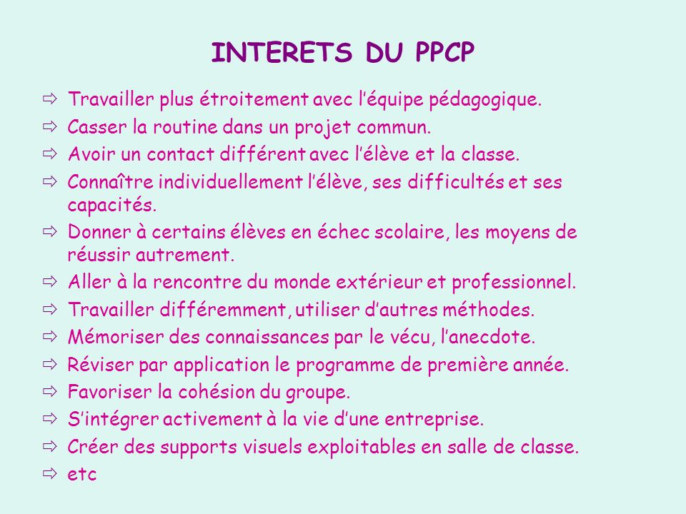 INTERETS DU PPCP Travailler plus étroitement avec l'équipe pédagogique. Casser la routine dans un projet commun.