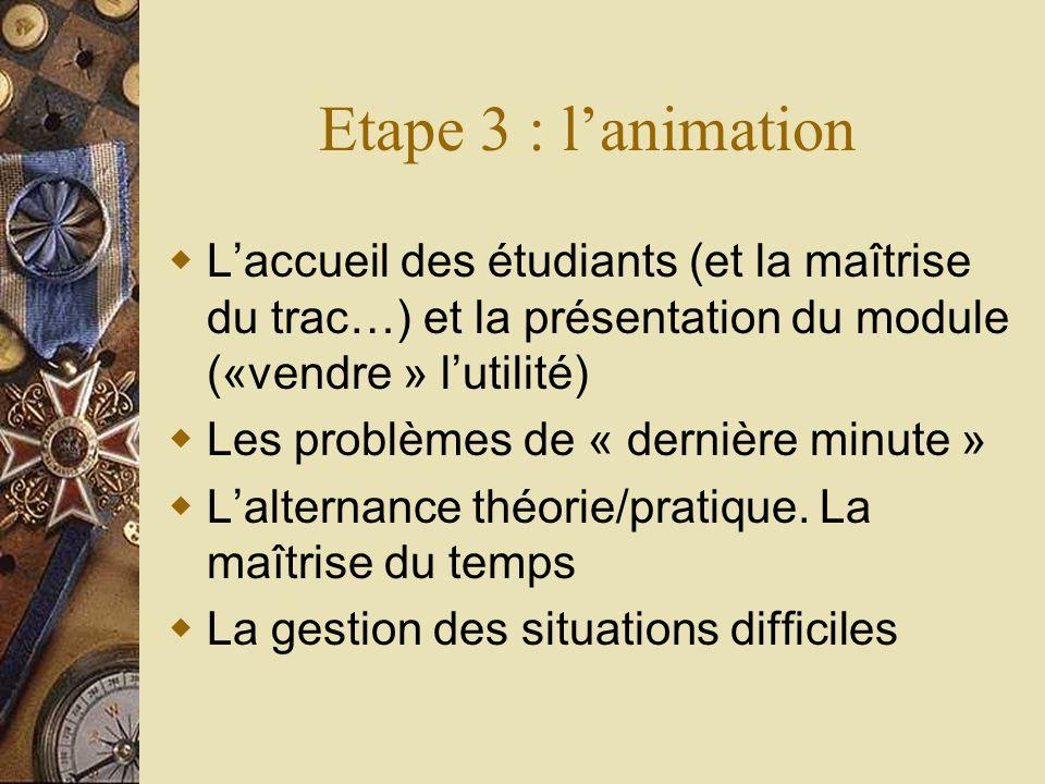 Etape 3 : l'animation L'accueil des étudiants (et la maîtrise du trac…) et la présentation du module («vendre » l'utilité)