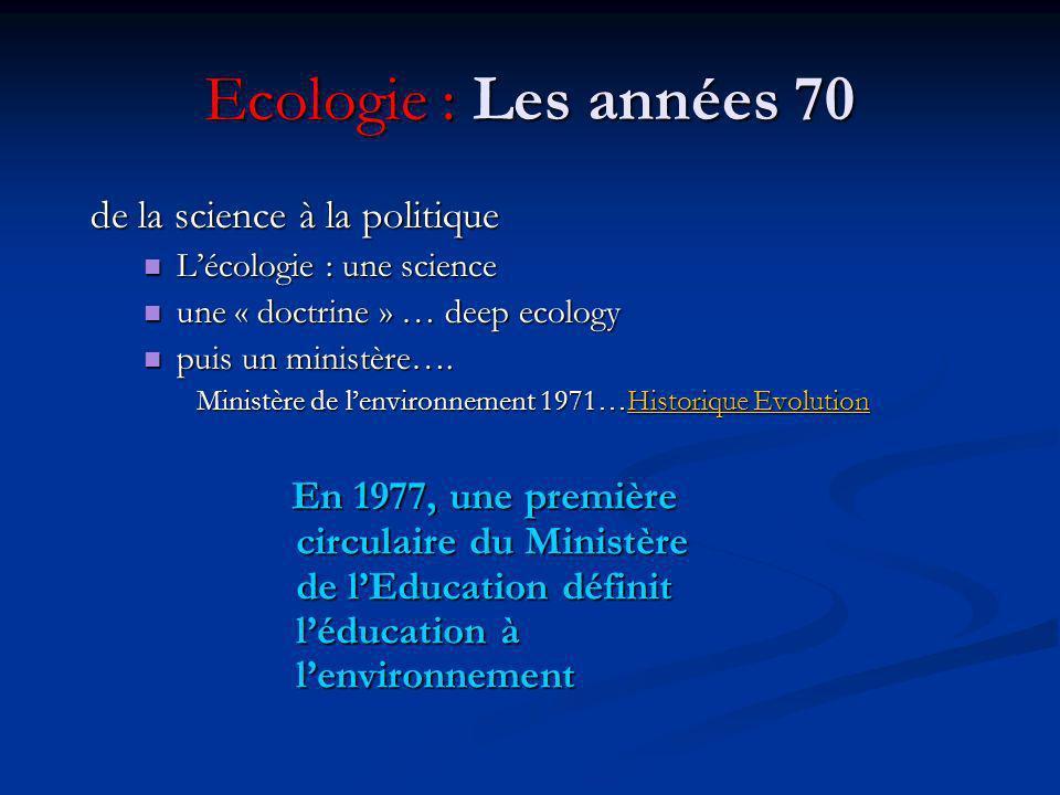 Ecologie : Les années 70 de la science à la politique. L'écologie : une science. une « doctrine » … deep ecology.