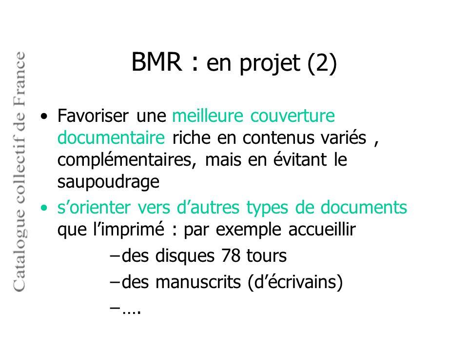 BMR : en projet (2) Favoriser une meilleure couverture documentaire riche en contenus variés , complémentaires, mais en évitant le saupoudrage.
