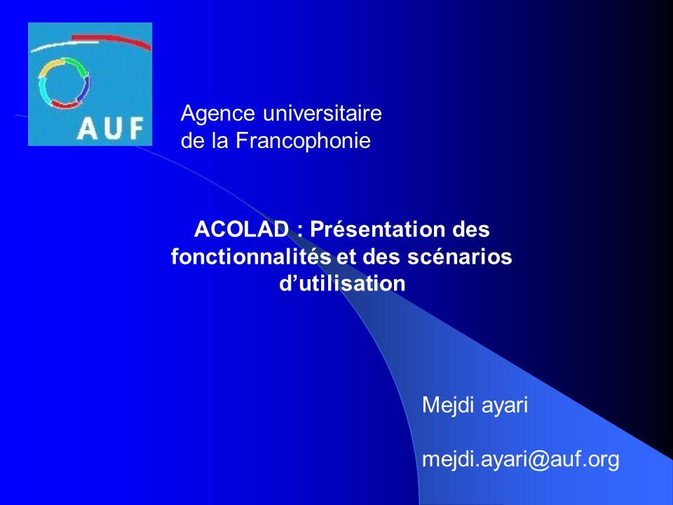 Agence universitaire de la Francophonie. ACOLAD : Présentation des fonctionnalités et des scénarios d'utilisation.