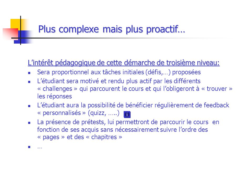 Plus complexe mais plus proactif…