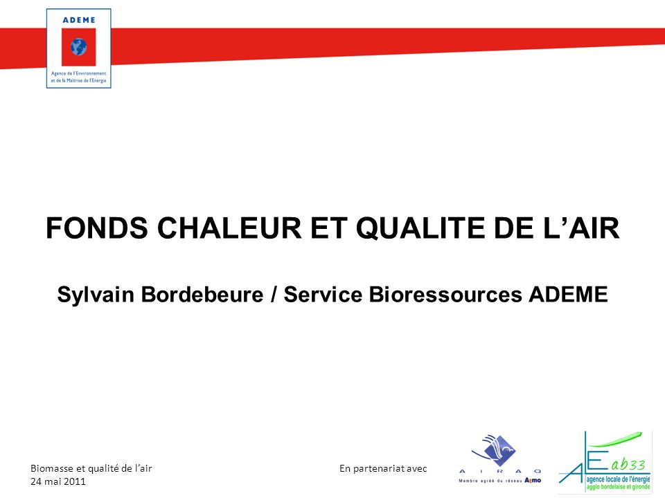 FONDS CHALEUR ET QUALITE DE L'AIR Sylvain Bordebeure / Service Bioressources ADEME