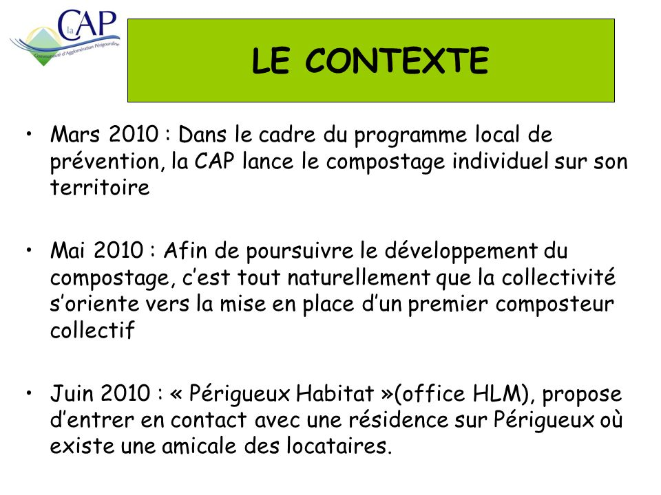 LE CONTEXTE Mars 2010 : Dans le cadre du programme local de prévention, la CAP lance le compostage individuel sur son territoire.