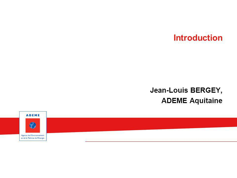 Introduction Jean-Louis BERGEY, ADEME Aquitaine