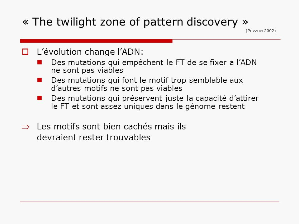 « The twilight zone of pattern discovery » (Pevzner2002)