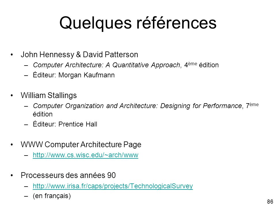 Quelques références John Hennessy & David Patterson William Stallings