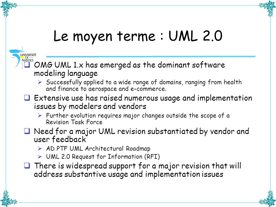 Le moyen terme : UML 2.0 OMG UML 1.x has emerged as the dominant software modeling language.