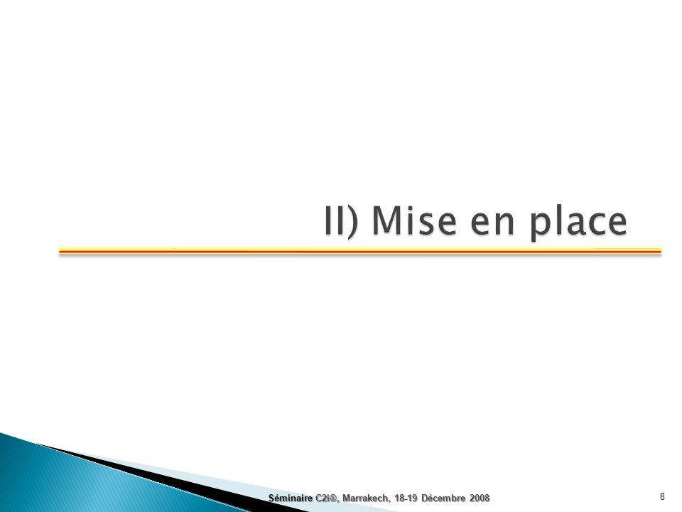 II) Mise en place Séminaire C2i®, Marrakech, 18-19 Décembre 2008