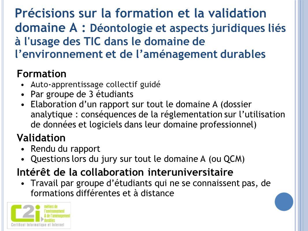 Précisions sur la formation et la validation domaine A : Déontologie et aspects juridiques liés à l usage des TIC dans le domaine de l'environnement et de l'aménagement durables
