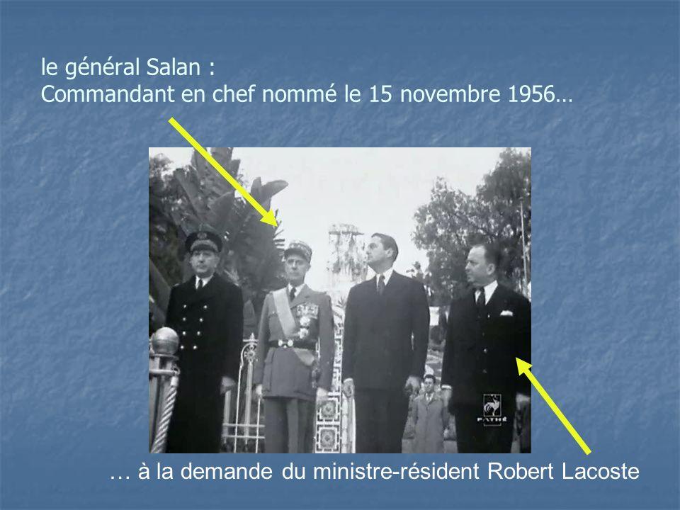 le général Salan : Commandant en chef nommé le 15 novembre 1956…