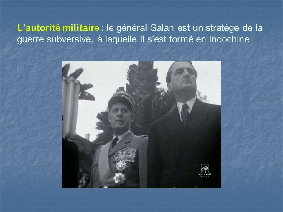L'autorité militaire : le général Salan est un stratège de la guerre subversive, à laquelle il s'est formé en Indochine