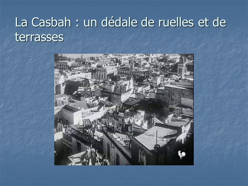 La Casbah : un dédale de ruelles et de terrasses