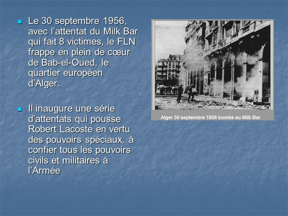 Le 30 septembre 1956, avec l'attentat du Milk Bar qui fait 8 victimes, le FLN frappe en plein de cœur de Bab-el-Oued, le quartier européen d'Alger.