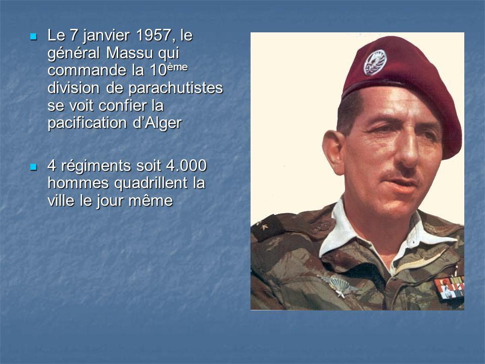 Le 7 janvier 1957, le général Massu qui commande la 10ème division de parachutistes se voit confier la pacification d'Alger