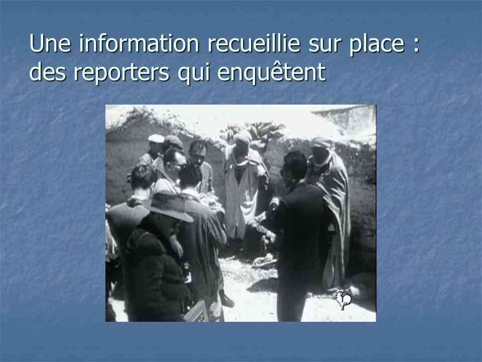 Une information recueillie sur place : des reporters qui enquêtent