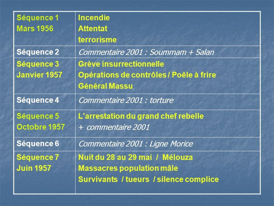 Séquence 1 Mars 1956. Incendie. Attentat. terrorisme. Séquence 2. Commentaire 2001 : Soummam + Salan.