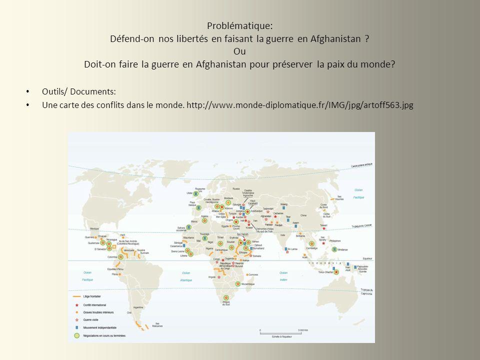 Problématique: Défend-on nos libertés en faisant la guerre en Afghanistan Ou Doit-on faire la guerre en Afghanistan pour préserver la paix du monde